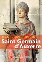 Couverture du livre « Saint-Germain d'Auxerre » de Jean-Pierre Soisson aux éditions Rocher