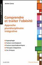 Couverture du livre « Comprendre et traiter l'obésité ; approche pluridisciplinaire intégrative » de Jerome Carraz aux éditions Elsevier-masson