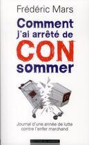 Couverture du livre « Comment j'ai arrêté de con-sommer » de Frederic Mars aux éditions Editions Du Moment