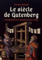 Couverture du livre « Le siècle de Gutenberg ; Strasbourg et la révolution du livre » de Georges Bischoff aux éditions La Nuee Bleue