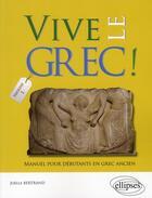 Couverture du livre « Vivz le grec ! ; manuel pour débutants en grec ancien » de Joelle Bertrand aux éditions Ellipses