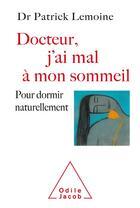 Couverture du livre « Docteur, j'ai mal à mon sommeil ; pour dormir naturellement » de Patrick Lemoine aux éditions Odile Jacob