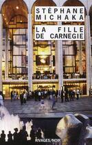 Couverture du livre « La fille de Carnegie » de Stephane Michaka aux éditions Rivages