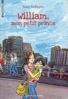 Couverture du livre « William, mon petit prince » de Stacy Dekeyser et Sidonie Van Den Dries aux éditions Bayard Jeunesse