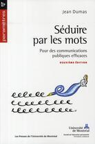 Couverture du livre « Séduire par les mots ; pour des communications publiques efficaces (2e édition) » de Jean Dumas aux éditions Pu De Montreal