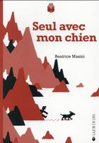 Couverture du livre « Seul avec mon chien » de Beatrice Masini aux éditions La Joie De Lire