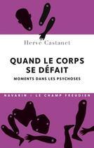 Couverture du livre « Quand le corps se défait ; moments dans les psychoses » de Herve Castanet aux éditions Navarin