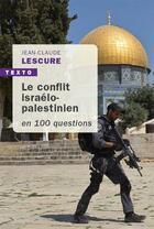 Couverture du livre « Le conflit israélo-palestinien en 100 questions » de Jean-Claude Lescure aux éditions Tallandier