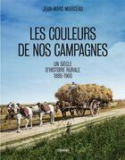Couverture du livre « Les couleurs de nos campagnes ; un siècle d'histoire rurale, 1860-1960 » de Jean-Marc Moriceau et Philippe Madeline aux éditions Arenes