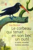 Couverture du livre « Le corbeau qui tenait en son bec un outil ; et autres nouvelles histoires naturelles » de Jean Deutsch aux éditions Seuil