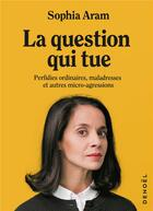 Couverture du livre « La question qui tue ; perfidies ordinaires, maladresses et autres micro-agressions » de Sophia Aram aux éditions Denoel