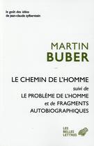 Couverture du livre « Le chemin de l'homme ; le problème de l'homme ; fragments autobiographiques » de Martin Buber aux éditions Belles Lettres