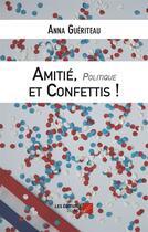 Couverture du livre « Amitié, politique et confettis » de Anna Gueriteau aux éditions Editions Du Net
