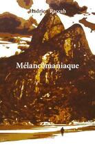 Couverture du livre « Mélancomaniaque » de Hadrien Raccah aux éditions Edilivre-aparis