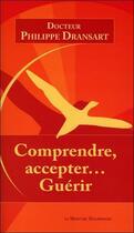 Couverture du livre « Comprendre, accepter... guérir » de Philippe Dransart aux éditions Mercure Dauphinois