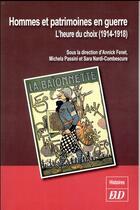 Couverture du livre « Hommes et patrimoines en guerre ; l'heure du choix (1914-1918) » de Michela Passini et Annick Fenet et Sara Nardi-Combescure aux éditions Pu De Dijon