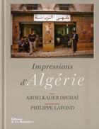 Couverture du livre « Impressions d'Algérie » de Abdelkader Djemai et Philippe Lafond aux éditions La Martiniere