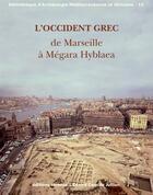 Couverture du livre « L'Occident grec ; de Marseille à Mégara Hyblaea » de Sophie Bouffier aux éditions Errance
