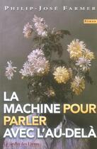 Couverture du livre « La machine pour parler avec l'au-delà » de Philip Jose Farmer aux éditions Jardin Des Livres