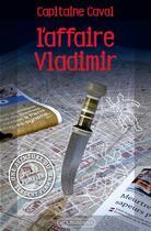 Couverture du livre « L'affaire Vladimir » de Capitaine Caval aux éditions Via Romana