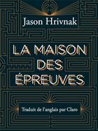 Couverture du livre « La maison des épreuves » de Jason Hrivnak aux éditions L'ogre