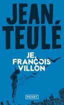 Couverture du livre « Je, François Villon » de Jean Teulé aux éditions Pocket
