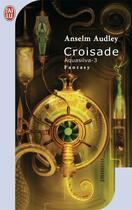 Couverture du livre « Croisade - aquasilva - t3 » de Anselm Audley aux éditions J'ai Lu
