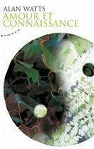 Couverture du livre « Amour et connaissance ; une nouvelle manière de vivre » de Alan Watts aux éditions Almora