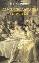 Couverture du livre « Les soupers assassins du Régent ; roman noir et gastronomique à Paris en 1718 » de Michele Barriere aux éditions Agnes Vienot