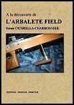 Couverture du livre « à la découverte de l'arbalète Field » de Renee Cicorella-Char aux éditions Emotion Primitive