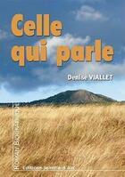 Couverture du livre « Celle Qui Parle » de Denise Viallet aux éditions Jeanne D'arc