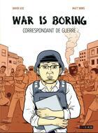 Couverture du livre « War is boring ; correspondant de guerre » de David Axe et Mat Bors aux éditions Steinkis