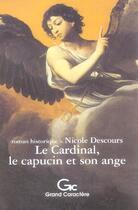 Couverture du livre « Le Cardinal, Le Capucin Et Son Ange » de Nicole Descours aux éditions Grand Caractere