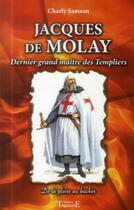 Couverture du livre « Jacques de Molay, dernier grand maître des Templiers ; de la gloire au bûcher » de Charly Samson aux éditions Trajectoire