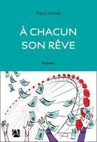 Couverture du livre « À chacun son rêve » de Paul Ivoire aux éditions Anne Carriere