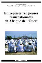 Couverture du livre « Entreprises religieuses transnationales en Afrique de l'ouest » de Laurent Fourchard et Rene Otayek et Andre Mary aux éditions Karthala