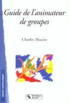 Couverture du livre « Le guide de l'animateur de groupe » de Charles Maccio aux éditions Chronique Sociale
