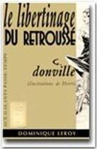 Couverture du livre « Le libertinage du retroussé » de G. Donville aux éditions Dominique Leroy