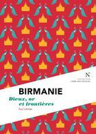 Couverture du livre « Birmanie ; dieux, or et frontières » de Guy Lubeigt aux éditions Nevicata
