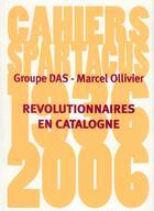 Couverture du livre « Révolutionnaires en catalogne » de Groupe Das-Marcel Ollivier aux éditions Spartacus