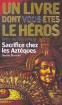 Couverture du livre « Défis de l'histoire t.4 ; sacrifice chez les Aztèques » de Herbie Brennan aux éditions Gallimard-jeunesse