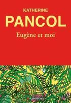 Couverture du livre « Eugène et moi » de Katherine Pancol et Anne Boudart aux éditions Albin Michel