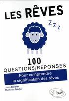 Couverture du livre « 100 QUESTIONS/REPONSES ; les rêves ; pour comprendre la signification des rêves » de Louis Bindler et Mathilde Secher aux éditions Ellipses Marketing