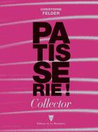 Couverture du livre « Pâtisserie ! collector numéro 3 » de Christophe Felder aux éditions La Martiniere