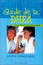 Couverture du livre « Guide de la dhea - la verite sur l'hormone de jeunesse » de Jean-Michel Guilbert aux éditions Ellebore