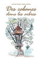 Couverture du livre « Des cabanes dans les arbres » de Sylvain Tesson et Daniel Dufour et Alain Laurens aux éditions Pacifique