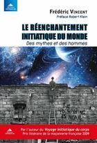 Couverture du livre « Le réenchantement initiatique du monde ; des mythes et des hommes » de Frederic Vincent aux éditions Detrad Avs