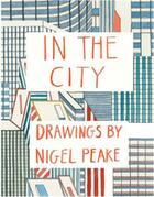 Couverture du livre « In the city drawings by nigel peake /anglais » de Peake Nigel aux éditions Princeton Architectural