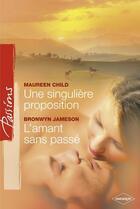 Couverture du livre « Une singulière proposition ; l'amant sans passé » de Bronwyn Jameson et Maureen Child aux éditions Harlequin