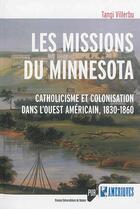 Couverture du livre « Les missions du Minnesota ; catholicisme et colonisation dans l'Ouest américain, 1830-1860 » de Tangi Villerbu aux éditions Pu De Rennes
